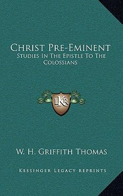 Christ Pre-Eminent : Studies in the Epistle to the Colossians