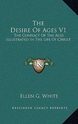 Desire of Ages V1 : The Conflict of the Ages Illustrated in the Life of Christ