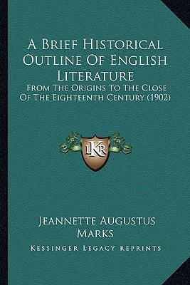 Brief Historical Outline of English Literature : From the Origins to the Close of the Eighteenth Century (1902)