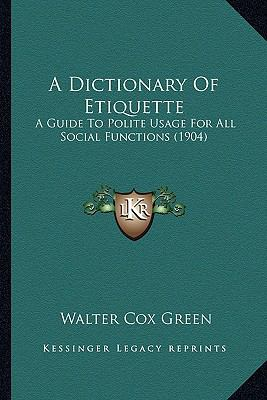 Dictionary of Etiquette : A Guide to Polite Usage for All Social Functions (1904)