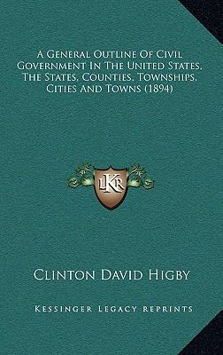 General Outline of Civil Government in the United States, the States, Counties, Townships, Cities and Towns