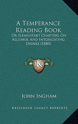 Temperance Reading Book : Or Elementary Chapters on Alcohol and Intoxicating Drinks (1880)