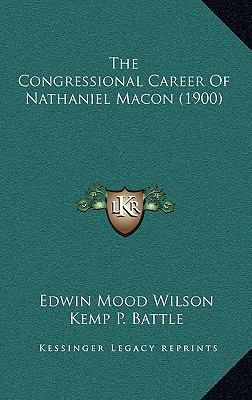 The Congressional Career Of Nathaniel Macon (1900)
