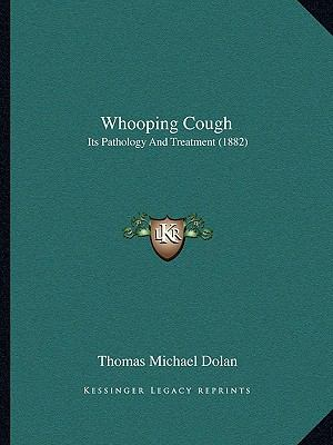 Whooping Cough : Its Pathology and Treatment (1882)