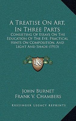 Treatise on Art, in Three Parts : Consisting of Essays on the Education of the Eye, Practical Hints on Composition, and Light and Shade (1913)