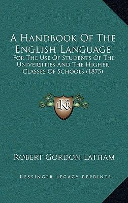 Handbook of the English Language : For the Use of Students of the Universities and the Higher Classes of Schools (1875)