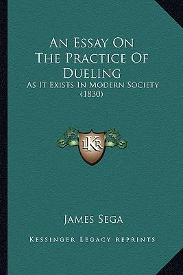 Essay on the Practice of Dueling : As It Exists in Modern Society (1830)