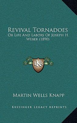 Revival Tornadoes : Or Life and Labors of Joseph H. Weber (1890)