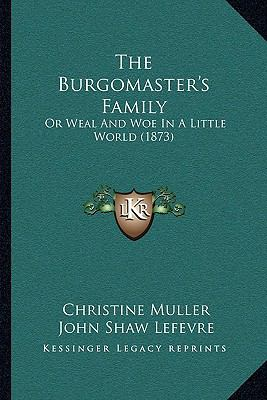 Burgomaster's Family : Or Weal and Woe in A Little World (1873)