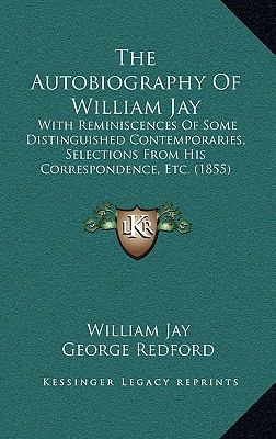 Autobiography of William Jay : With Reminiscences of Some Distinguished Contemporaries, Selections from His Correspondence, Etc. (1855)