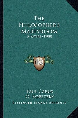 The Philosopher's Martyrdom: A Satire (1908)