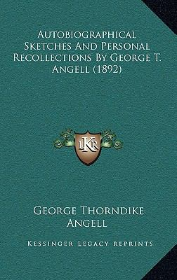 Autobiographical Sketches and Personal Recollections by George T Angell