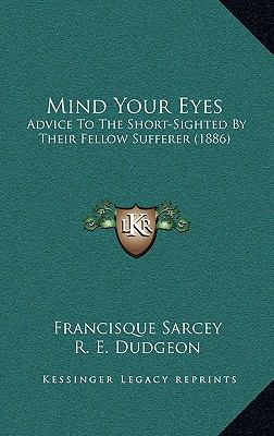 Mind Your Eyes : Advice to the Short-Sighted by Their Fellow Sufferer (1886)