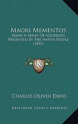 Maori Mementos : Being A Series of Addresses, Presented by the Native People (1855)