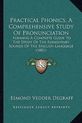 Practical Phonics, a Comprehensive Study of Pronunciation : Forming A Complete Guide to the Study of the Elementary Sounds of the English Language (188