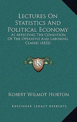 Lectures on Statistics and Political Economy : As Affecting the Condition of the Operative and Laboring Classes (1832)