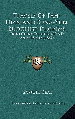 Travels of Fah-Hian and Sung-Yun, Buddhist Pilgrims : From China to India 400 A. D. and 518 A. D. (1869)