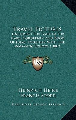 Travel Pictures : Including the Tour in the Harz, Norderney, and Book of Ideas, Together with the Romantic School (1887)