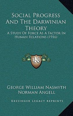 Social Progress and the Darwinian Theory : A Study of Force As A Factor in Human Relations (1916)