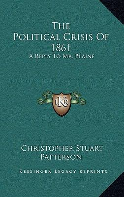 Political Crisis Of 1861 : A Reply to Mr. Blaine