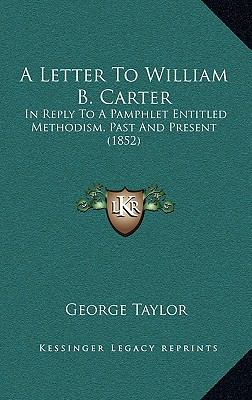 Letter to William B Carter : In Reply to A Pamphlet Entitled Methodism, Past and Present (1852)