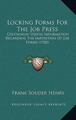 Locking Forms for the Job Press : Containing Useful Information Regarding the Imposition of Job Forms (1920)