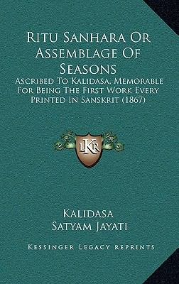 Ritu Sanhara or Assemblage of Seasons : Ascribed to Kalidasa, Memorable for Being the First Work Every Printed in Sanskrit (1867)