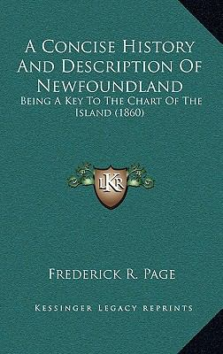 Concise History and Description of Newfoundland : Being A Key to the Chart of the Island (1860)