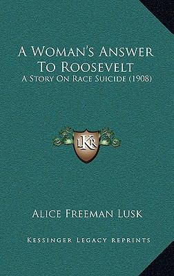 Woman's Answer to Roosevelt : A Story on Race Suicide (1908)