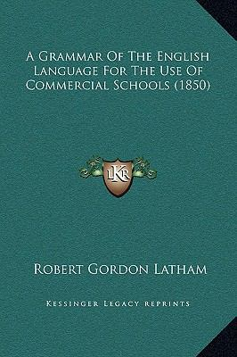 Grammar of the English Language for the Use of Commercial Schools
