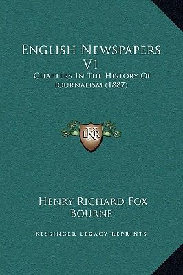 English Newspapers V1 : Chapters in the History of Journalism (1887)