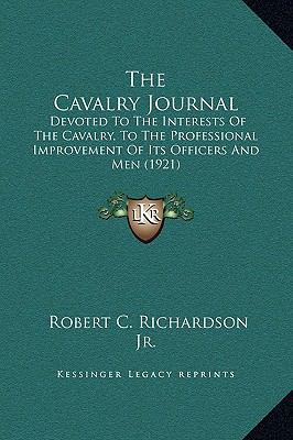 Cavalry Journal : Devoted to the Interests of the Cavalry, to the Professional Improvement of Its Officers and Men (1921)