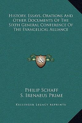 History, Essays, Orations And Other Documents Of The Sixth General Conference Of The Evangelical Alliance