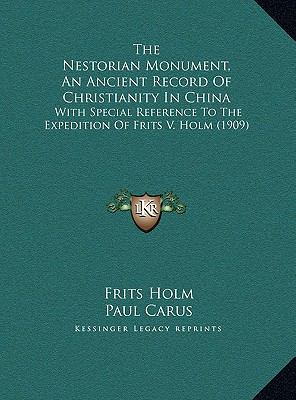 Nestorian Monument, an Ancient Record of Christianity in Chin : With Special Reference to the Expedition of Frits V. Holm (1909)