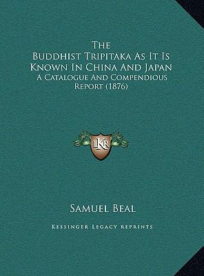 Buddhist Tripitaka As It Is Known in China and Japan : A Catalogue and Compendious Report (1876)