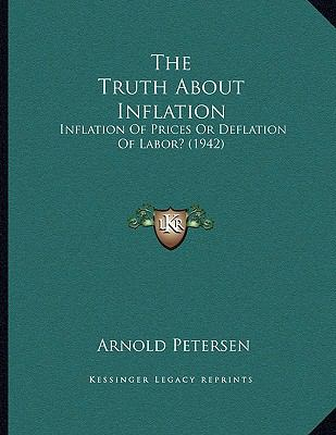 The Truth About Inflation: Inflation Of Prices Or Deflation Of Labor? (1942)