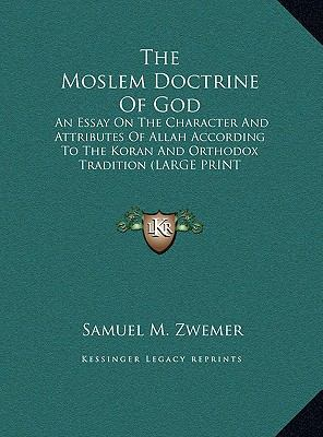 Moslem Doctrine of God : An Essay on the Character and Attributes of Allah According to the Koran and Orthodox Tradition (LARGE PRINT EDITION)