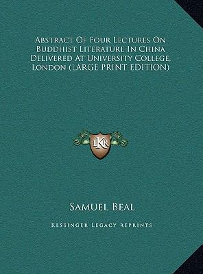 Abstract Of Four Lectures On Buddhist Literature In China Delivered At University College, London (LARGE PRINT EDITION)