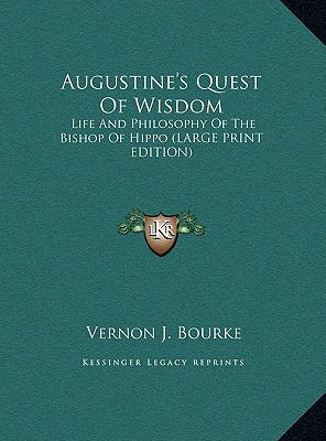 Augustine's Quest of Wisdom : Life and Philosophy of the Bishop of Hippo (LARGE PRINT EDITION)