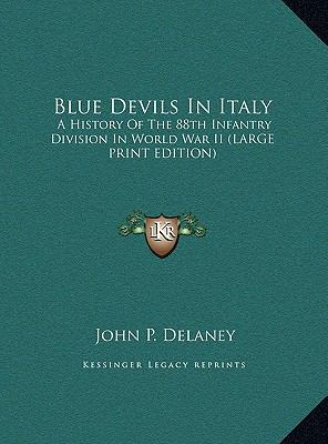 Blue Devils in Italy : A History of the 88th Infantry Division in World War II (LARGE PRINT EDITION)