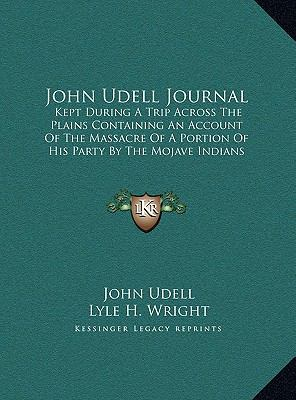 John Udell Journal: Kept During A Trip Across The Plains Containing An Account Of The Massacre Of A Portion Of His Party By The Mojave Indians In 1859 (LARGE PRINT EDITION)