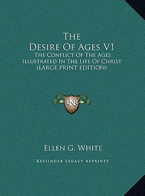 Desire of Ages V1 : The Conflict of the Ages Illustrated in the Life of Christ (LARGE PRINT EDITION)