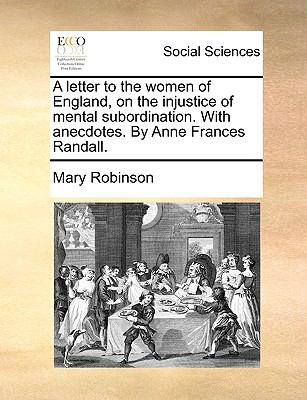 Letter to the Women of England, on the Injustice of Mental Subordination with Anecdotes by Anne Frances Randall