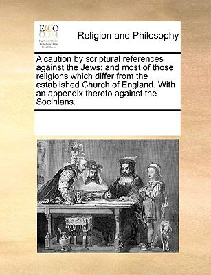 Caution by Scriptural References Against the Jews : And most of those religions which differ from the established Church of England. with an Appendix