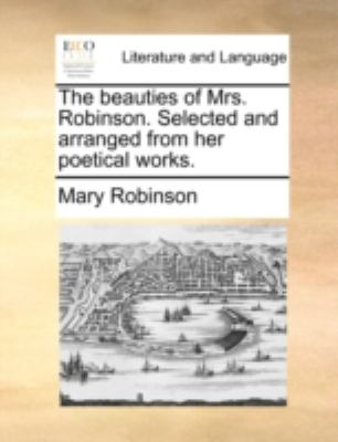 Beauties of Mrs Robinson Selected and Arranged from Her Poetical Works