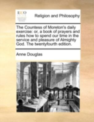 Countess of Moreton's Daily Exercise : Or, a book of prayers and rules how to spend our time in the service and pleasure of Almighty God. the Twent
