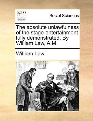 Absolute Unlawfulness of the Stage-Entertainment Fully Demonstrated by William Law, a M
