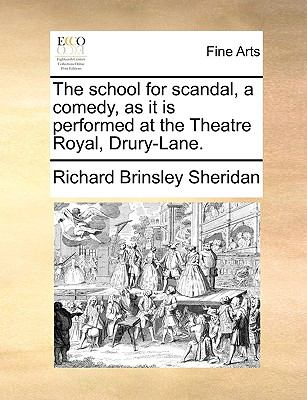 School for Scandal, a Comedy, As It Is Performed at the Theatre Royal, Drury-Lane