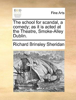 School for Scandal, a Comedy; As It Is Acted at the Theatre, Smoke-Alley Dublin