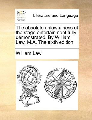 Absolute Unlawfulness of the Stage Entertainment Fully Demonstrated by William Law, M a The
